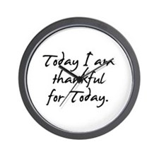 Today I am thankful for Today. Wall Clock