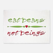 Eat Beans Not Beings 5'x7'Area Rug