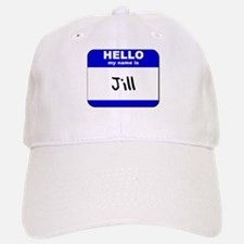 hello my name is jill Baseball Baseball Cap