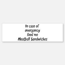 Feed me Meatball Sandwiches Bumper Bumper Bumper Sticker