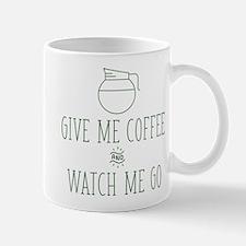 Give Me Coffee And Watch Me Go Mug