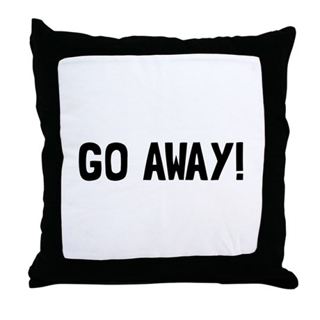 Go Away Throw Pillow by HotTeesCafe