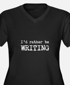 Id Rather Be Writing Plus Size T-Shirt
