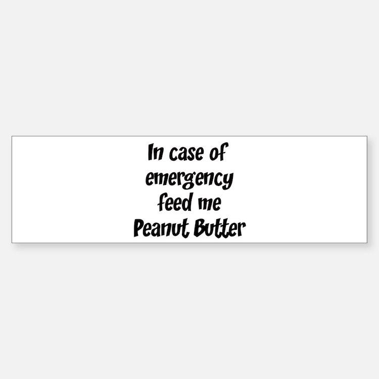 Feed me Peanut Butter Bumper Bumper Bumper Sticker