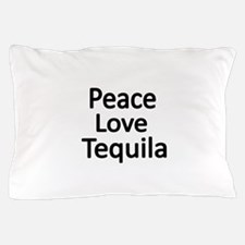 Peace,Love,Tequila Pillow Case