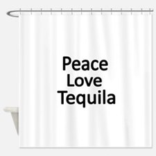 Peace,Love,Tequila Shower Curtain