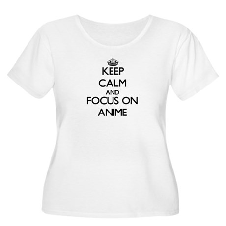 Keep calm and focus on Anime Plus Size T-Shirt