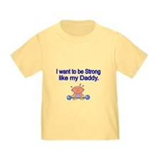 I Want To Be Strong Like My Daddy T-Shirt