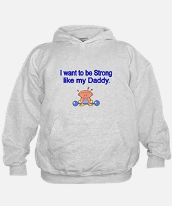 I want to be strong like my Daddy Hoodie