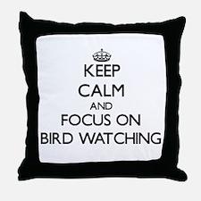 Keep calm and focus on Bird Watching Throw Pillow