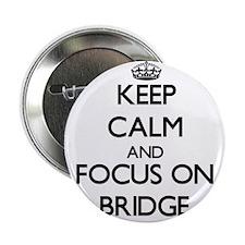 "Keep calm and focus on Bridge 2.25"" Button"
