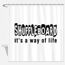 Shuffleboard it is a way of life Shower Curtain