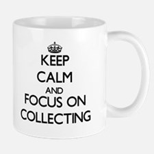 Keep calm and focus on Collecting Mugs