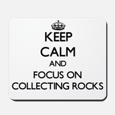 Keep calm and focus on Collecting Rocks Mousepad