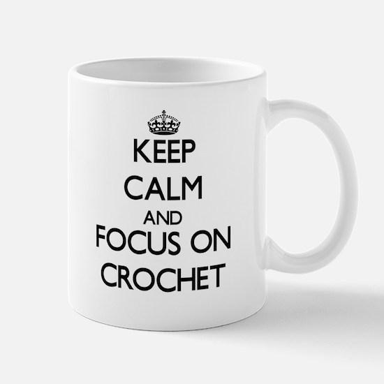 Keep calm and focus on Crochet Mugs