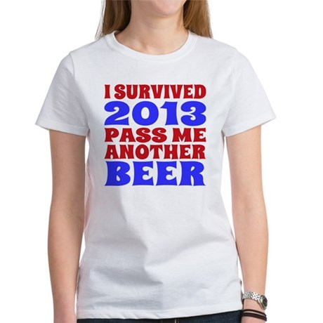 I Survived 2013 Pass Me Another Be Women's T-Shirt