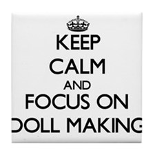 Keep calm and focus on Doll Making Tile Coaster