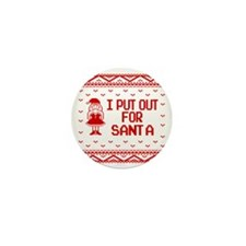 I Put Out For Santa Funny Ugly Christm Mini Button