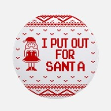 I Put Out For Santa Funny Ugly Chri Round Ornament