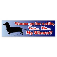 Wanna ride with my wiener? Bumper Bumper Sticker