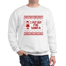 I Put Out For Santa Funny Ugly Christma Sweatshirt