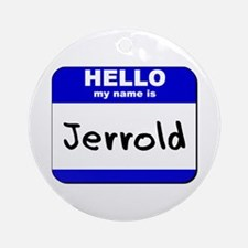 hello my name is jerrold  Ornament (Round)