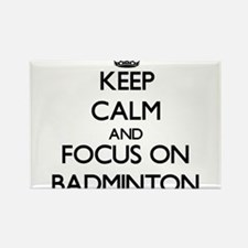 Keep calm and focus on Badminton Magnets