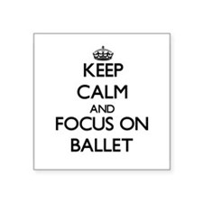 Keep calm and focus on Ballet Sticker