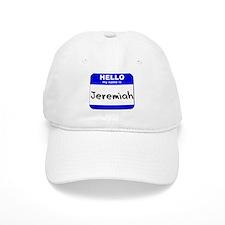 hello my name is jeremiah Baseball Cap