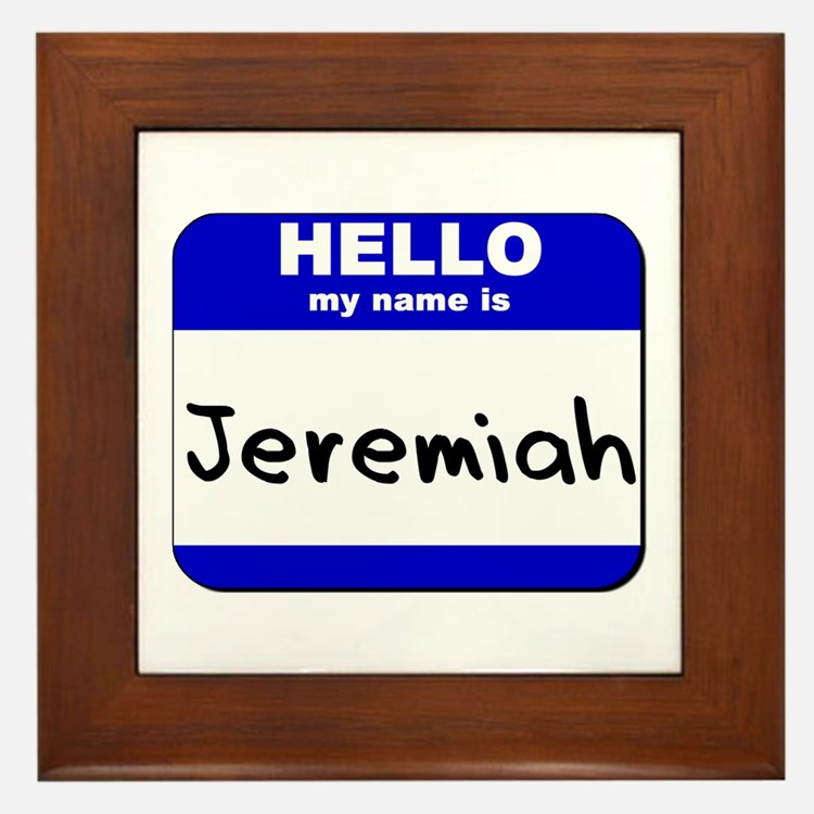 hello my name is jeremiah  Framed Tile