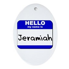 hello my name is jeramiah  Oval Ornament