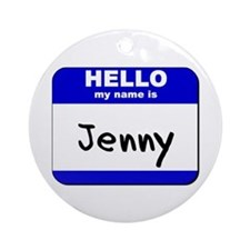 hello my name is jenny  Ornament (Round)