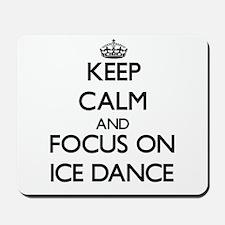 Keep calm and focus on Ice Dance Mousepad