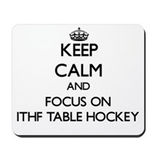 Keep calm and focus on Ithf Table Hockey Mousepad