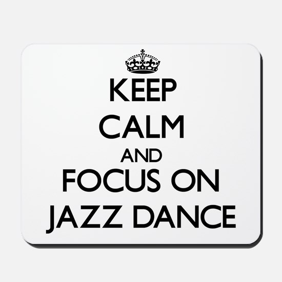 Keep calm and focus on Jazz Dance Mousepad
