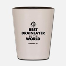 The Best in the World Best Drainlayer Shot Glass