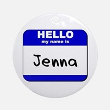 hello my name is jenna  Ornament (Round)