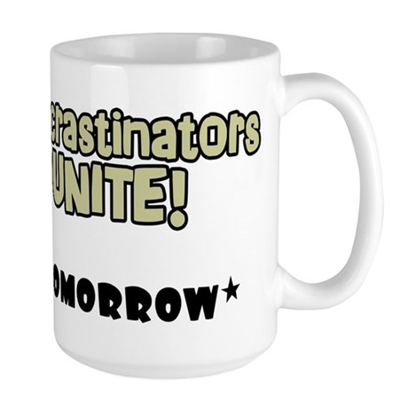"""""""Procrastinators Unite Tomorrow"""" Mugs"""