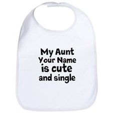 My Aunt Is Cute And Single Bib