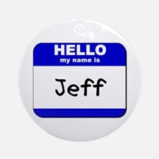 hello my name is jeff  Ornament (Round)