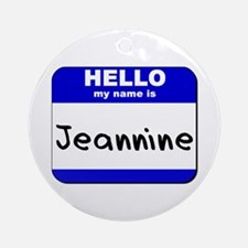 hello my name is jeannine  Ornament (Round)