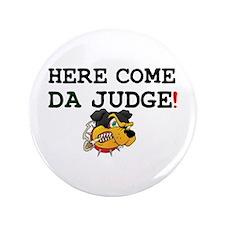 HERE COME DA JUDGE! 3.5&Quot; Button