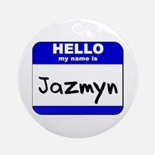 hello my name is jazmyn  Ornament (Round)
