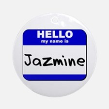 hello my name is jazmine  Ornament (Round)