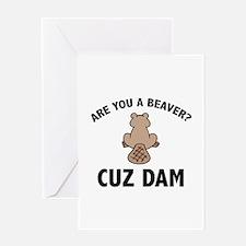 Are You A Beaver? Cuz Dam Greeting Card