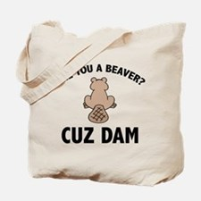 Are You A Beaver? Cuz Dam Tote Bag