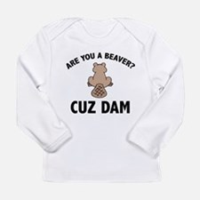 Are You A Beaver? Cuz Dam Long Sleeve Infant T-Shi