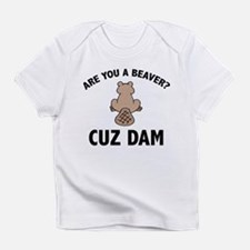 Are You A Beaver? Cuz Dam Infant T-Shirt