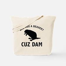 Are You A Beaver? Cuz Dam Tote Bag