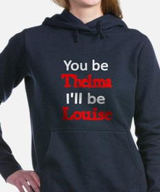 You be Thelma Ill be Louise 2 Hooded Sweatshirt
